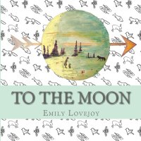 To the Moon Emily Lovejoy